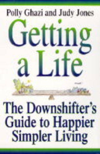 Getting a Life!: The Downshifting Guide to Happier, Simpler Living (0340684852) by Polly Ghazi; Judy Jones