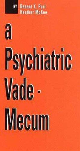 A Psychiatry Vade-Mecum: Puri, Basant; McKee, Heather