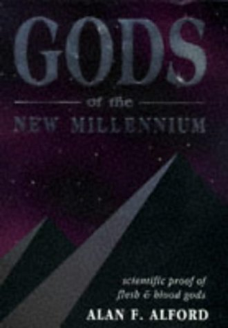 Gods of the New Millenium - Scientific Proof of Flesh & Blood Gods: Alford, Alan F.