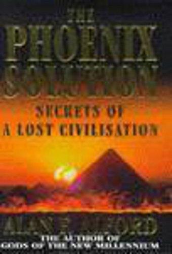 The Phoenix Solution - Secrets of a Lost Civilization: Alford, Alan F.