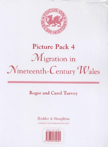 Focus on Welsh History: Migration in Nineteenth Century Wales Picture Pack 4 (0340704691) by Carol Turvey; Roger K. Turvey