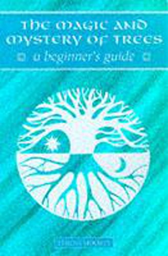 The Magic and Mystery of Trees: A Beginner's Guide: Teresa Moorey