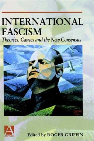 9780340706145: International Fascism: Theories, Causes and the New Consensus (Arnold Readers in History)