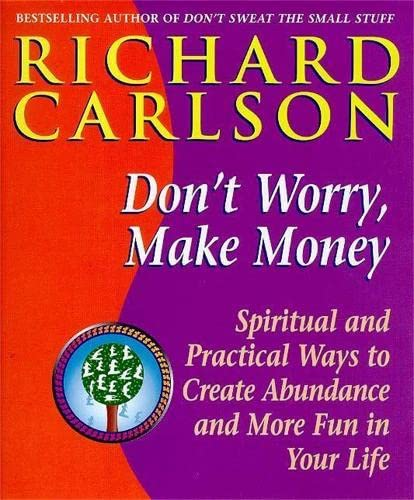 Don't Worry, Make Money: Spiritual and Practical Ways to Create Abundance and More Fun in Your Life (9780340708026) by Carlson, Richard