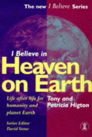 I Believe in Heaven on Earth: Life After Life for the Individual, Humanity and Planet Earth