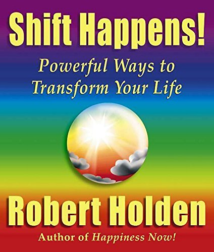 Shift Happens!: Powerful Ways to Transform Your Life (0340716886) by Robert Holden