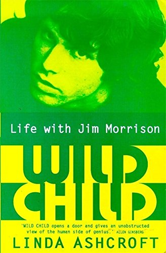 Wild Child: Life with Jim Morrison: Ashcroft, Linda