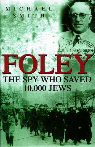 Foley: The Spy Who Saved 10,000 Jews: MICHAEL SMITH
