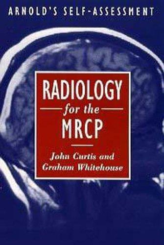 Radiology for the MRCP: Curtis, John; Whitehouse, Graham