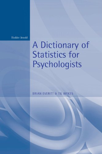 Dictionary of Statistics for Psychologists (Arnold Student Reference): Everitt, B. S.; Wykes, T.