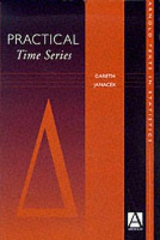 Practical Time Series (Arnold Texts in Statistics): Janacek, Gareth J.,