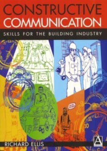Constructive Communication: Skills for the Building Industry: Ellis BSc  MEd  CertEd, Richard