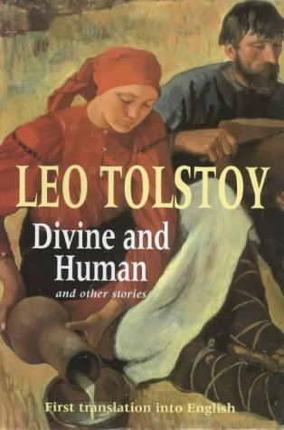 Divine and Human: Tolstoy, Leo