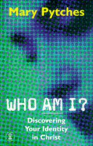 Who Am I?: Discovering Your Identity in Christ (Hodder Christian Books): Mary Pytches