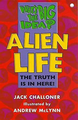 9780340722633: What's the Big Idea? Alien Life: The Truth Is in Here