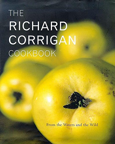 9780340728482: The Richard Corrigan Cookbook: From the Waters and the Wild