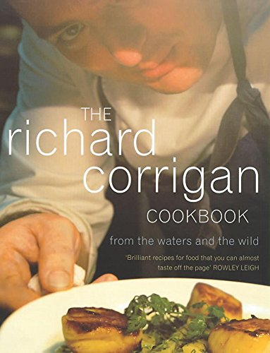 9780340728499: The Richard Corrigan Cookbook: From the Waters and the Wild