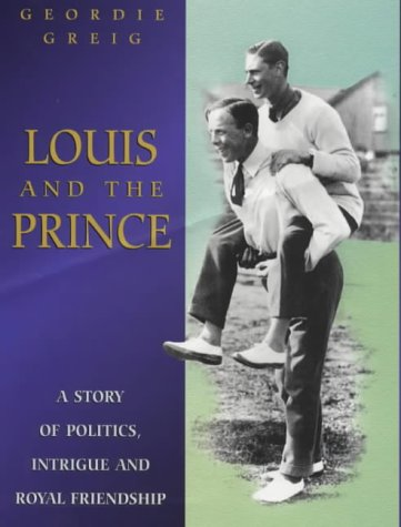 Louis and the Prince: A Story of Politics, Intrigue and Royal Friendship: Greig, Geordie