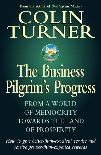 The Business Pilgrim's Progress: How to Give Better-than-excellent Service and Receive ...