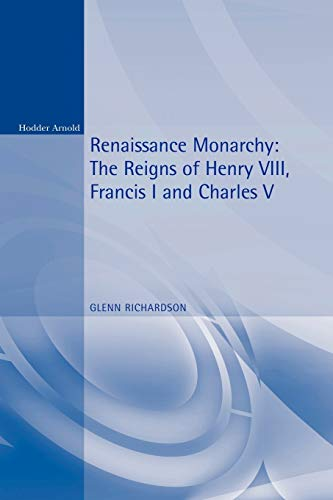 9780340731437: Renaissance Monarchy: The Reigns of Henry VIII, Francis I and Charles V (Reconstructions in Early Modern History)