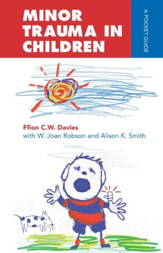 Minor Trauma in Children (Arnold Publication): Smith, Alison, Robinson, Joan, Davies, Ffion