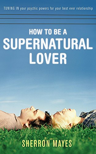 9780340734605: How to be a Supernatural Lover: Tuning in Your Psychic Powers for Your Best Ever Relationship