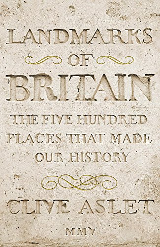 9780340735107: Landmarks of Britain: The Five Hundred Places That Made Our History