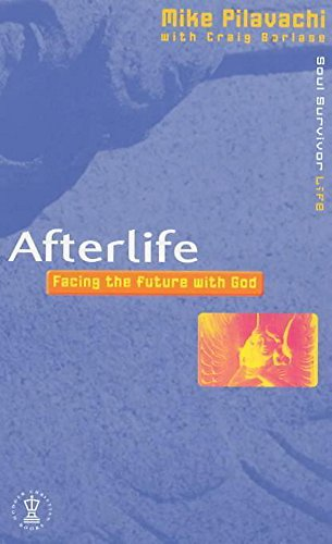 Afterlife: Facing the Future with God (Soul: Pilavachi, Mike and