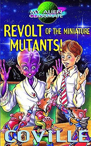 Revolt of the Miniature Mutants (My Alien Classmate) (9780340736432) by Bruce Coville; Paul Davies