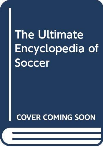 9780340738856: The Ultimate Encyclopedia of Soccer