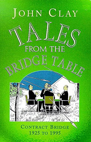 Tales from the Bridge Table: Contract Bridge: Clay, John