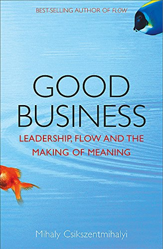 Good Business: Leadership, Flow and the Making of Meaning [First Printing]: Csikszentmihalyi, ...