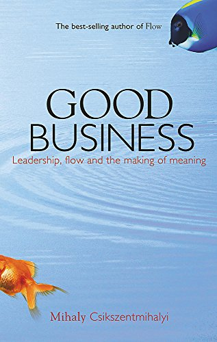 9780340739730: Good Business: Leadership, Flow and the Making of Meaning