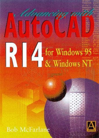 Advancing with AutoCAD R14 for Windows 95 and Windows NT: McFarlane MSc BSc ARCST CEng FIED RCADDes...