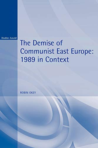 9780340740576: The Demise of Communist East Europe: 1989 in Context (History Endings)