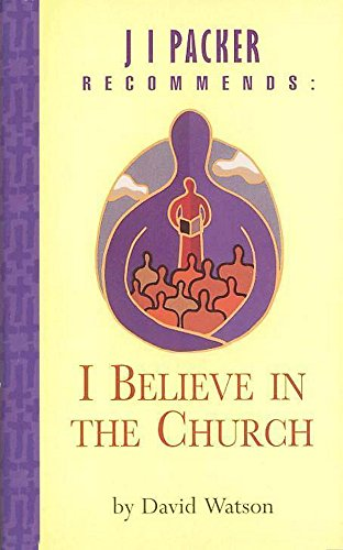 9780340745540: I Believe in the Church (J.I. Packer Recommends)