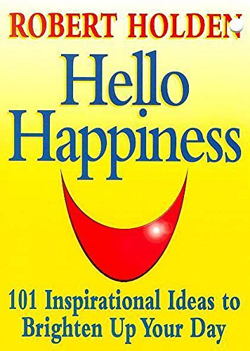 Hello Happiness: 101 Inspirational Ideas to Brighten Up Your Day (0340750650) by Robert Holden