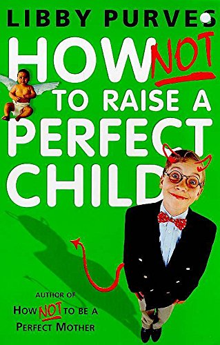 9780340751374: How Not to Raise a Perfect Child