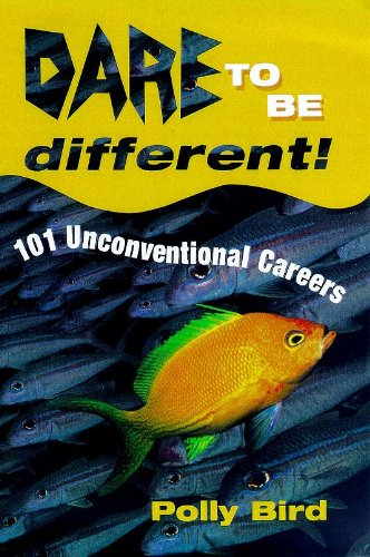 Dare To Be Different!: 101 unconventional careers: Bird, Polly
