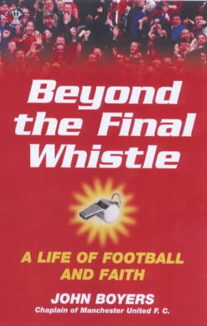 9780340756270: Beyond the Final Whistle: A Life of Football and Faith (Hodder Christian books)