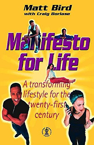 Manifesto for Life: A Transforming Lifestyle for: Bird, Matt and