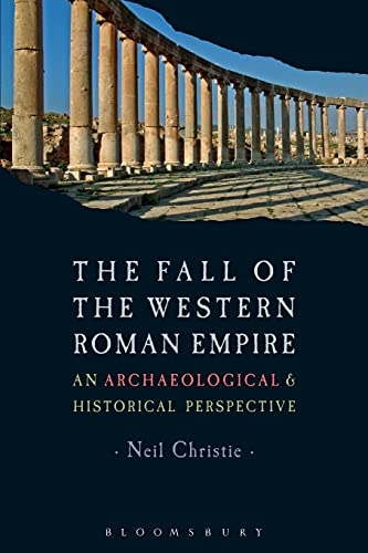 9780340759660: The Fall of the Western Roman Empire: Archaeology, History and the Decline of Rome (Historical Endings)