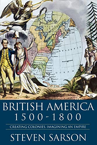 9780340760109: British America 1500-1800: Creating Colonies, Imagining an Empire