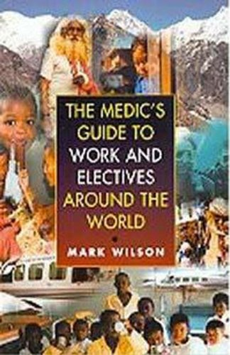 9780340760987: The Medic's Guide to Work and Electives Around the World