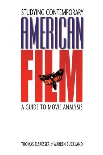 Studying Contemporary American Film: A Guide to Movie Analysis: Elsaesser, Thomas; Buckland, Warren