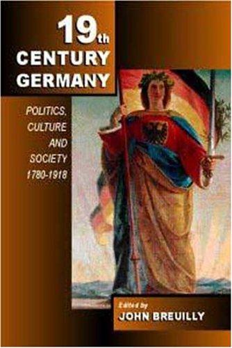 9780340762349: Nineteenth-Century Germany: Politics, Culture, and Society 1780-1918: Politics, Culture and Society, 1800-1918