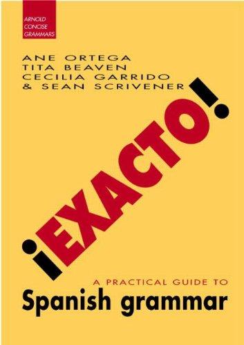 9780340763094: !Exacto!: A Practical Guide to Spanish Grammar (Concise Grammar)