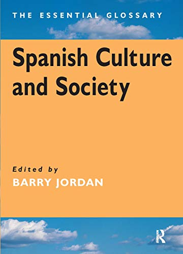 Spanish Culture and Society: The Essential Glossary: Jordan, Barry