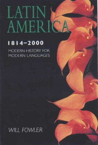 Latin America 1800-2000 (Modern History for Modern Languages) (0340763507) by Will Fowler