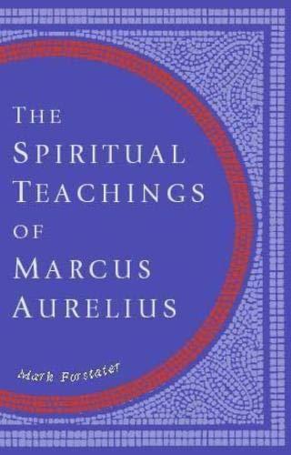 The Spiritual Teachings of Marcus Aurelius: Marcus Aurelius, Part